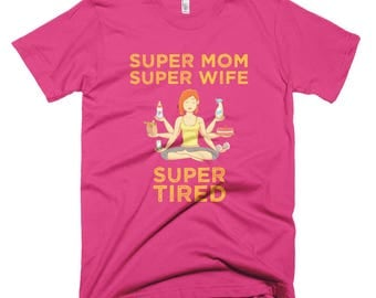 Super Mom super Wife super Tired Short-Sleeve T-Shirt