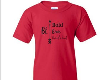 KIDS tshirt- be brave, be bold, be one of a kind inspiration shirt