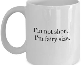 gift for her, coffee,funny gift,coffee mug,coffee mugs,funny coffee mug,coffee lover gift,short girl problems,short girl fairy size, fairy