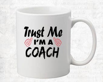 Trust Me I'm A Coach Mug Coffee Mug Gift Occupation Mug Funny Gift Coffee Mug