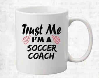 Trust Me I'm A Soccer Coach Mug Coffee Mug Gift Occupation Mug Funny Gift Coffee Mug