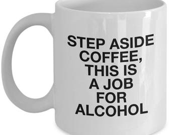 Step Aside Coffee, This is A Job for Alcohol Funny Coffee Mug Secret Santa or Christmas Gift for Mom, Dad, Husband, Wife, Coworker or Boss