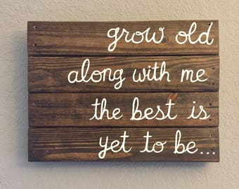 Grow old along with me wood sign, Valentine's Day sign