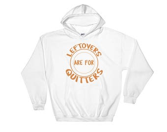 Leftovers Are For Quitters Funny Thanksgiving Hoodie