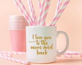 I love you to the moon and back - Coffee mug - Tea mug - Custom