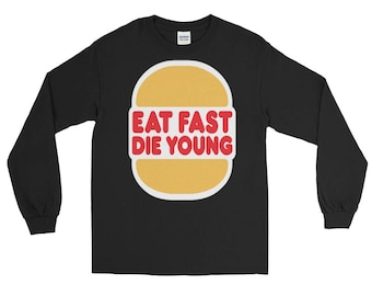 Eat Fast Die Young Long Sleeve T-Shirt