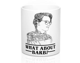 What about Barb/ Stranger Things/ Barb Holland/ 80s Nostalgia/ Barb Mug