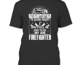 Don't Tell Me How To Do My Job T Shirt, I Am A Firefighter T Shirt