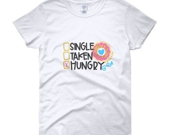 Single Taken Hungry Women's short sleeve t-shirt - donut tee - status tee - women t-shirt