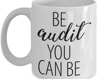 Be Audit You Can Be Coffee Mug | Be Audit You Can Be Mug | Accountant Mug | Accountant Gift | Accounting | Profession | Occupation Mug