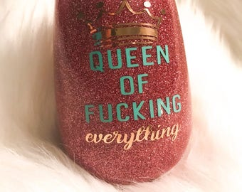 Queen of Fucking Everything / Glitter Wine Glass /  Custom Wine Glass / Stemless Wineglass / Mom Gift / Glitter Dipped / Epoxy Wineglass