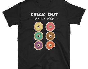 Check Out My Six Pack - Donut Shirt - Funny Donut Shirt - Donut Lover - I Love Donuts - T-Shirt - Tee - Gift