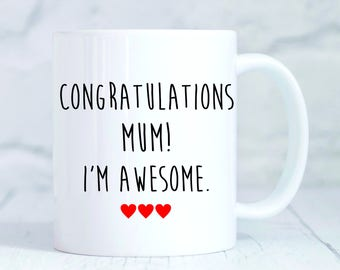 Congratulations Mum! I'm Awesome Mug, Mother's Day, Birthday Gift