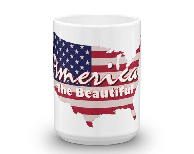 America The Beautiful Mug, Patriotic Coffee Cup for all coffee loving Americans, Great Gift Idea, Patriotic presents, American Flag Design