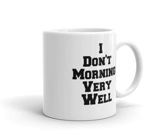 I Don't Morning Well Mug, Humorous Coffee Mug, Funny Mug, Coffee Mug With Sayings