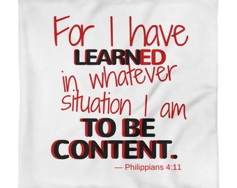 FOR I have learned in whatever situation I am to be content. -  Square Pillow Case only