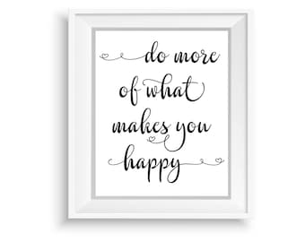 Printable Wall Art, Printable Quote,Instant Download, Do More of What Makes You Happy,Motivational Print,Typography Prints,Black & White