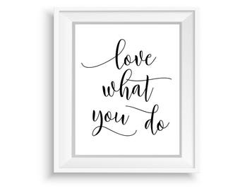 Printable Wall Art, Printable Quote,Instant Download,Love What You Do ,Motivational Print,Typography Prints,Black & White Quote Art