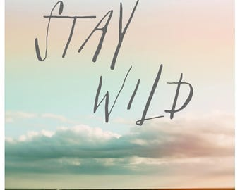 Typography Print - Motivational Quote -Fine Art Photograph - Stay Wild - Alicia Bock - Beach Art  - Inspirational Quote - Home Decor - Bock