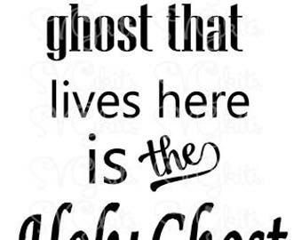 Only the Holy Ghost Lives Here SVG Commercial Use digital file for wood signs, htv Cricut Silhouette cut file Christian Scripture Love Art