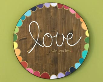 """LOVE Who You Love wooden 18"""" circle art"""