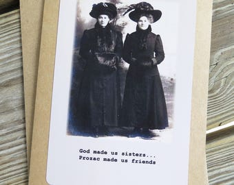 Funny Sisters Vintage Photo Greeting card- God made us sisters, Prozac made us friends. Kraft Card stock w/envelope