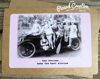 Bad Choices make the Best Stories- Funny Vintage Image friendship greeting card with matching envelope- blank inside