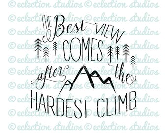 The best view comes after the hardest climb, rustic woodland sign SVG, DXF, eps, jpg, png file for silhouette or cricut die cutting machine