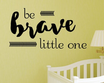 Wall Quote Decal Be Brave Little One Nursery Sweet New Baby Rustic Country Travel Theme Nursery Decor Wall Art Vinyl Wall Decal