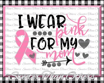 I wear Pink for my Mom SVG, Breast Cancer Svg Ribbon Dxf Silhouette Studios Cameo Cricut cut file INSTANT DOWNLOAD, Vinyl Design, Htv Scal