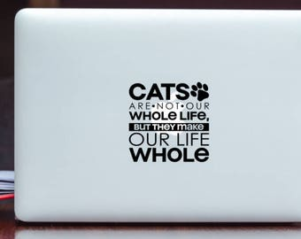 Cat's are not our Whole Life, but they Make our Life Whole, Cat Decal, Cat Laptop Decal, Pet Decal, Cat Window Decal, Cat Lover Gift, Kitty
