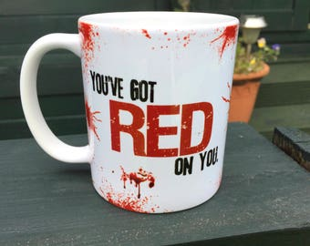 You've Got Red on you Shaun of the Dead Coffee cup Tea mug 11oz Mug Printed both sides