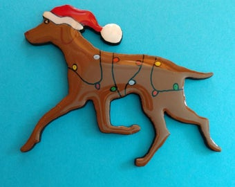 Vizsla Christmas Pin, Magnet or Ornament -Free Shipping -Hand Painted- Free Personalization Available