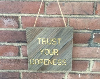 Trust your dopeness wooden sign