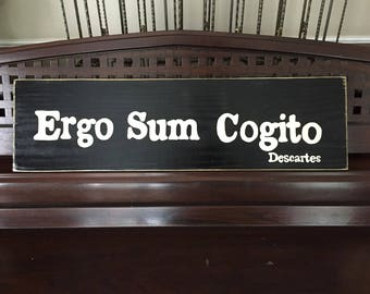 ERGO SUM COGITO I Think Therefore I Am Rene Descartes Quote Plaque Wooden Sign You Pick Color Knowledge and Wisdom Latin Phrase