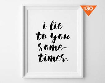 Handwritten Prints, Script Typography, Wall Art, Black and White, Minimalist Poster, I Lie to You Sometimes