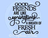 DIY Good Friends are Like Springtime a Breath of Fresh Air Vinyl Decal ~ Glass Block ~ Car Decal ~ Mirror ~ Ceramic Tile ~ Computer