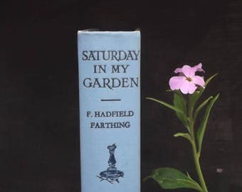 vintage gardening book Saturday in My Garden by F. Hadfield Farthing
