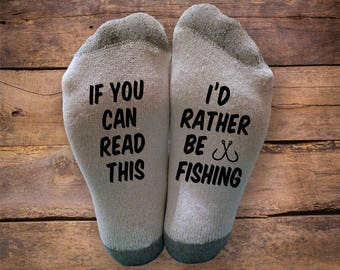 I'd Rather Be Fishing- Printed SOCKS - Christmas - Birthday- Gift - If You Can Read This- Novelty