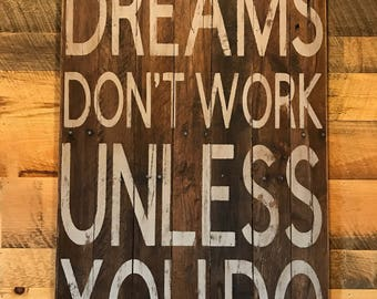 "Pallet wood ""Dreams dont work unless you do"" sign 29x20in. Can be done in any colors"