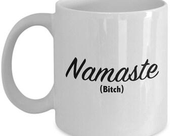 Namaste Bitch Funny Spiritual Mug Gift Coffee Cup Namastay Karma Fun