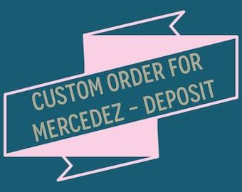 Custom Order for Mercedez - Deposit