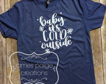 Women's Christmas T-Shirt, Baby It's Cold Outside, Holiday T-Shirt, Christmas Shirt for Women