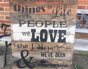 The Best Things In Life Are The People We Love, The places we've been & The Memories we've Made Wood Hanging Sign