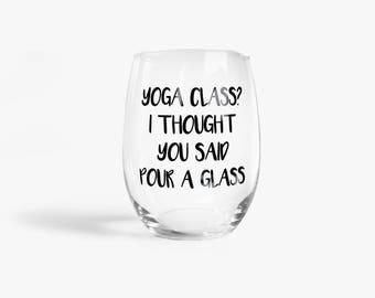 Yoga Class? I Thought You Said Pour A Glass Stemless Wine Glass > Funny Gift > Funny Wine Glasses > Funny Wine Sayings > Wine Gifts