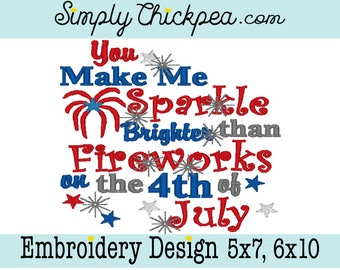 Embroidery Design - You Make Me Sparkle Brighter Than Fireworks on the 4th of July - Independence Day - For 5x7 and 6x10 Hoops