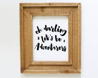 Oh Darling Let's Be Adventurers - Printable