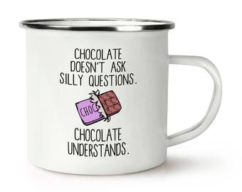 Chocolate Doesn't Ask Silly Questions Chocolate Understands Retro Enamel Mug Cup