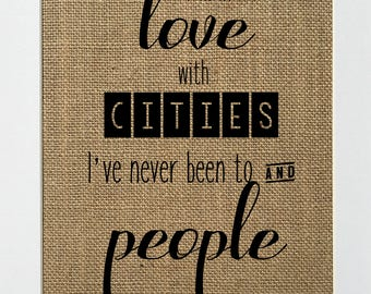 UNFRAMED I'm In Love With Cities I've Never Been To.. / Burlap Print Sign 8x10 / Rustic Vintage Home Decor Love House Sign Traveler Lover