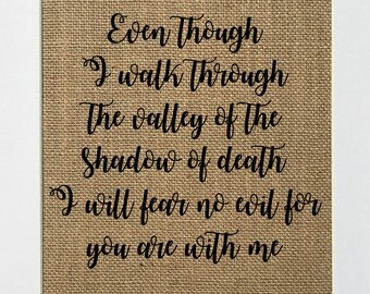 Even Though I walk Through The Valley / Burlap Print Sign UNFRAMED / Christian Biblical Love House Sign